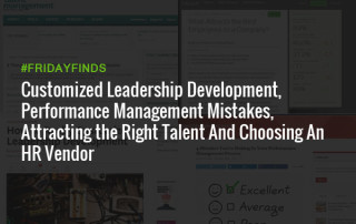 Customized-Leadership-Development,-Performance-Management-Mistakes,-Attracting-the-Right-Talent-And-Choosing-An-HR-Vendor---FridayFinds