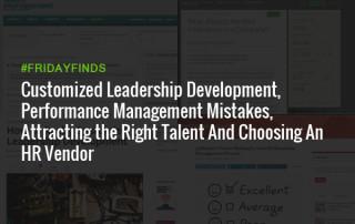 定制化的领导力发展,绩效管理的失误,吸引合适的人才和选择人力资源供应商——星期五发现