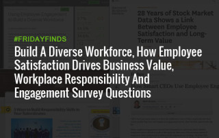 建立多元化的员工队伍,如何员工满意度驱动商业价值,工作场所的责任和参与调查问题#FridayFinds