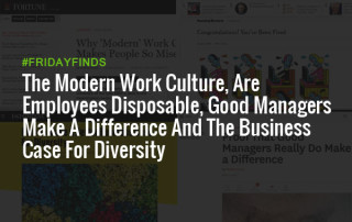 The Modern Work Culture, Are Employees Disposable, Good Managers Make A Difference And The Business Case For Diversity #FridayFinds