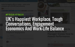 UK's Happiest Workplace, Tough Conversations, Engagement Economics And Work-Life Balance #FridayFinds