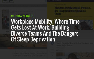 Workplace Mobility, Where Time Gets Lost At Work, Building Diverse Teams And The Dangers Of Sleep Deprivation #FridayFinds