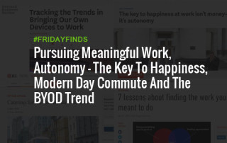 Meaningful Work, Autonomy - The Key To Happiness, Modern Day Commute And The BYOD Trend
