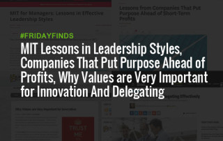 MIT Lessons in Leadership Styles, Companies That Put Purpose Ahead of Profits, Why Values are Very Important for Innovation And Delegating Effectively #FridayFinds