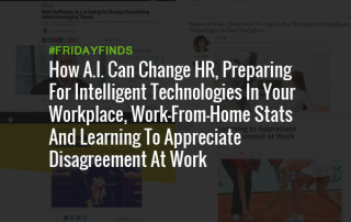How A.I. Can Change HR, Preparing For Intelligent Technologies In Your Workplace, Work-From-Home Stats And Learning To Appreciate Disagreement At Work #FridayFinds