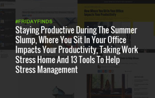 Staying Productive During The Summer Slump, Where You Sit In Your Office Impacts Your Productivity, Taking Work Stress Home And 13 Tools To Help Stress Management #FridayFinds