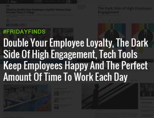 双您的员工忠诚度,黑暗的一面参与度提高,技术工具取悦员工以及完美的时间来每天的工作#FridayFinds