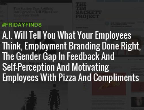 A.I.会告诉你什么你的员工认为,就业品牌得当,性别差距在反馈和自我认知和激励员工的薄饼和表扬#FridayFinds