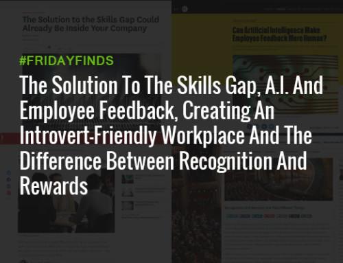 该解决技能差距,A.I。和员工的反馈,创建一个性格内向,友好的工作场所和识别之间的差异奖励#FridayFinds