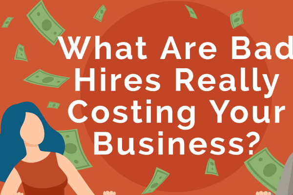 The Huge Cost of Bad Hires — And How to Stop It